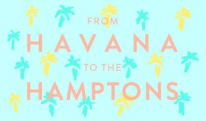 From Havana to the Hamptons